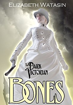 The Dark Victorian: Bones by Elizabeth Watasin -