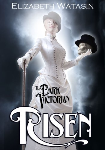 The Dark Victorian: Risen by Elizabeth Watasin -