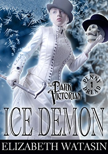 Ice Demon (A Dark Victorian Penny Dread) by Elizabeth Watasin -